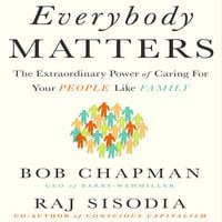 Everybody Matters: The Extraordinary Power of Caring for Your People Like Family - Raj Sisodia,Bob Chapman
