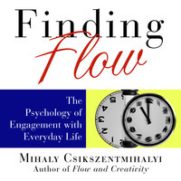 Finding Flow: The Psychology of Engagement with Everyday Life - Sean Pratt, Mihaly Csikszentmihalyi