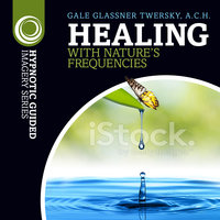 Healing with Nature's Frequencies - Gale Glassner Twersky