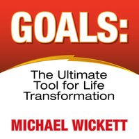 Goals: The Ultimate Tool for Life Transformation - Michael Wickett