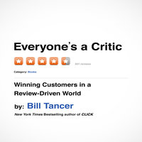 Everyone's a Critic: Winning Customers in a Review-Driven World - Bill Tancer