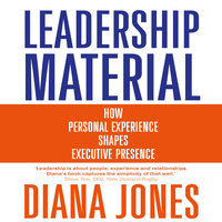 Leadership Material: How Personal Experience Shapes Executive Presence - Diana Jones
