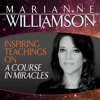 Inspiring Teachings on A Course in Miracles - Marianne Williamson