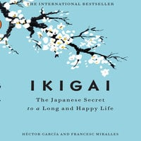 Ikigai: The Japanese Secret to a Long and Happy Life - Francesc Miralles,Héctor García