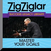 Master Your Goals: Success Legacy Library - Zig Ziglar