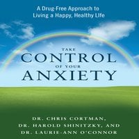 Take Control Your Anxiety - Christopher Cortman,Harold Shinitzky,Laurie-Ann O'Connor