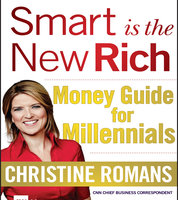 Smart is the New Rich: Money Guide for Millennials - Christine Romans