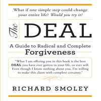 The Deal: A Guide to Radical and Complete Forgiveness - Richard Smoley