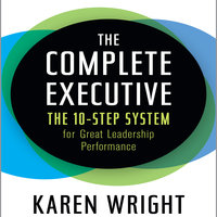 The Complete Executive: The 10-Step System for Great Leadership Performance - Karen Wright