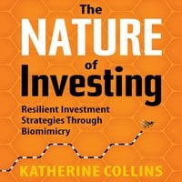 The Nature Investing: Resilient Investment Strategies Through Biomimicry - Katherine Collins