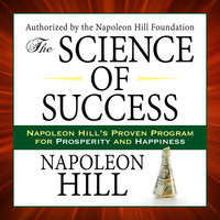 The Science of Success: Napoleon Hill's Proven Program for Prosperity and Happiness - Napoleon Hill