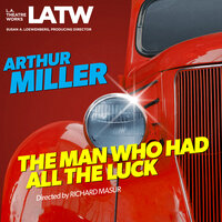 The Man Who Had All the Luck - Arthur Miller