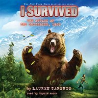 I Survived #17: I Survived the Attack of the Grizzlies, 1967 - Lauren Tarshis