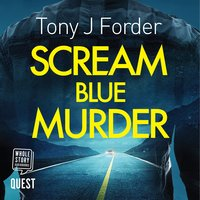 Scream Blue Murder - Tony J. Forder