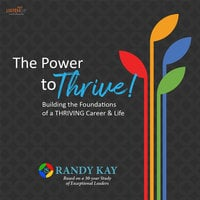 The Power to Thrive!:Building the Foundations of a Thriving Career & Life - Randy Kay