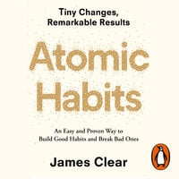 Atomic Habits: An Easy and Proven Way to Build Good Habits and Break Bad Ones - James Clear
