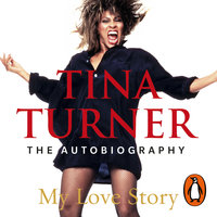 Tina Turner: My Love Story (Official Autobiography) - Tina Turner