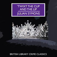 'Twixt the Cup and the Lip - Julian Symons