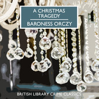 A Christmas Tragedy - Baroness Orczy