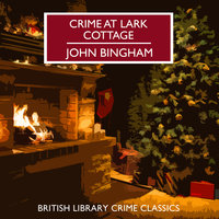 Crime at Lark Cottage - John Bingham