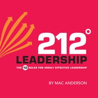 212° Leadership: The 10 Rules for Highly Effective Leadership - Mac Anderson