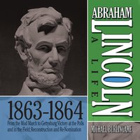 Abraham Lincoln: A Life 1863-1864 - Michael Burlingame