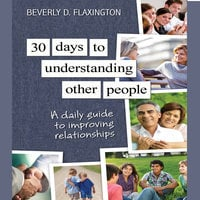 30 Days to Understanding Other People: A Daily Guide to Improving Relationships - Beverly D Flexington