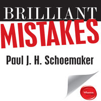 Brilliant Mistakes: Finding Success on the Far Side of Failure - Paul J.H. Schoemaker