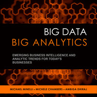 Big Data, Big Analytics: Emerging Business Intelligence and Analytic Trends for Today's Businesses - Michele Chambers,Ambia Dhiraj,Michael Minelli
