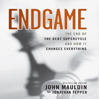Endgame: The End of The Best Supercycle And How It Changes Everything - John Mauldin