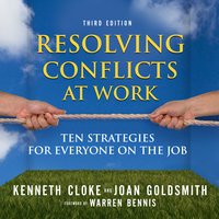 Resolving Conflicts at Work: Ten Strategies for Everyone on the Job - Joan Goldsmith, Kenneth Cloke