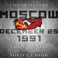 Moscow, December 25,1991: The Last Day of the Soviet Union - Conor O'Clery