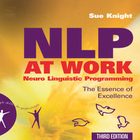 NLP at Work: The Essence of Excellence, 3rd Edition (People Skills for Professionals) - Sue Knight