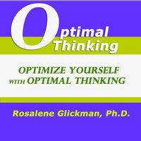 Optimize Yourself with Optimal Thinking - Rosalene Glickman (Ph.D.)