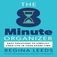 The 8 Minute Organizer: Easy Solutions to Simplify Your Life in Your Spare Time - Regina Leeds