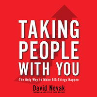 Taking People With You: The Only Way to Make Big Things Happen - David Novak