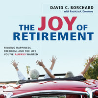 The Joy of Retirement: Finding Happiness, Freedom, and the Life You've Always Wanted - David C Borchard,Patricia A Donohoe