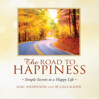 The Road to Happiness: Simple Secrets to a Happy Life - BJ Gallagher,Mac Anderson