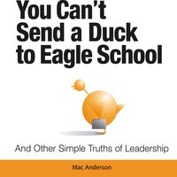 You Can't Send a Duck to Eagle School - Mac Anderson