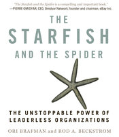The Starfish and the Spider: The Unstoppable Power of Leaderless Organizations - Ori Brafman,Rod A. Beckstrom