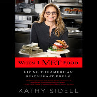 When I Met Food: Living the American Restaurant Dream - Kathy Sidell