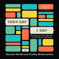 They Say, I Say: The Moves That Matter in Academic Writing - Cathy Birkenstein, Gerald Graff