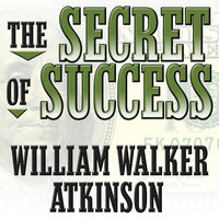 The Secret of Success: Self-Healing by Thought Force - William Walker Atkinson