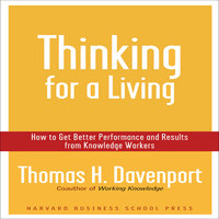 Thinking for a Living: How to Get Better Performance and Results from Knowledge Workers - Thomas H. Davenport