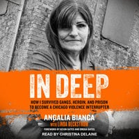 In Deep: How I Survived Gangs, Heroin, and Prison to Become a Chicago Violence Interrupter - Linda Beckstrom,Angalia Bianca