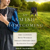 An Amish Homecoming: Four Stories - Kathleen Fuller,Beth Wiseman,Amy Clipston,Shelley Shepard Grey