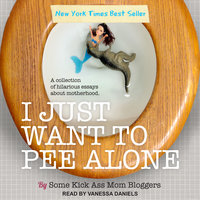 I Just Want to Pee Alone - Some Kickass Mom Bloggers