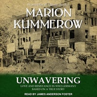 Unwavering: Love and Resistance in WW2 Germany - Marion Kummerow