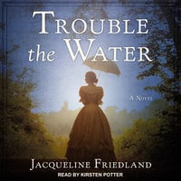 Trouble the Water - Jacqueline Friedland