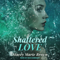 Shattered Love - Stacey Marie Brown